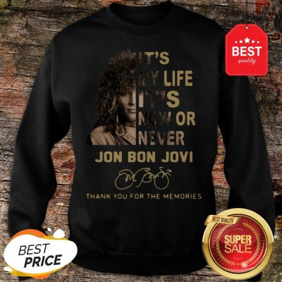 It's My Life It's Now Or Never Jon Bon Jovi Signatures Thank You For The Memories Sweatshirt