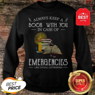 Official Always Keep A Book With You In Case Of Emergencies Social Gatherings Sweatshirt