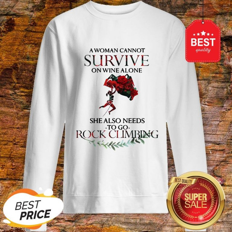 A Woman Cannot Survive On Wine Alone She Also Needs Rock Climbing Sweatshirt