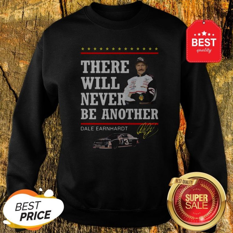 Official Dale Earnhardt There Will Never Be Another Signature Sweatshirt