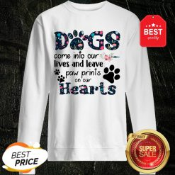 Dogs Come Into Our Lives And Leave Paw Prints On Our Hearts Sweatshirt