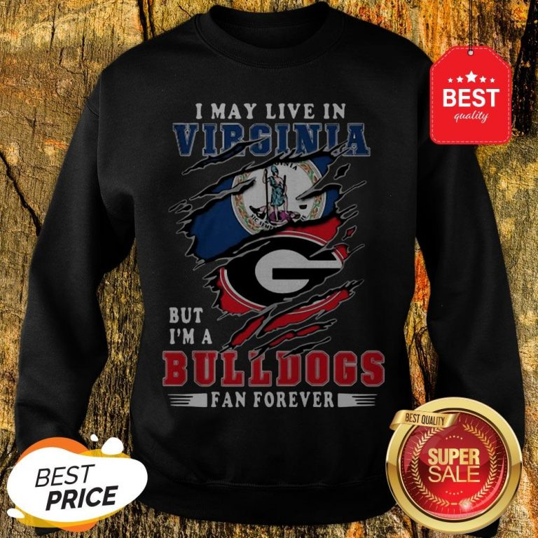 I May Live In Virginia But I'm A Georgia Bulldogs Fan Forever Sweatshirt