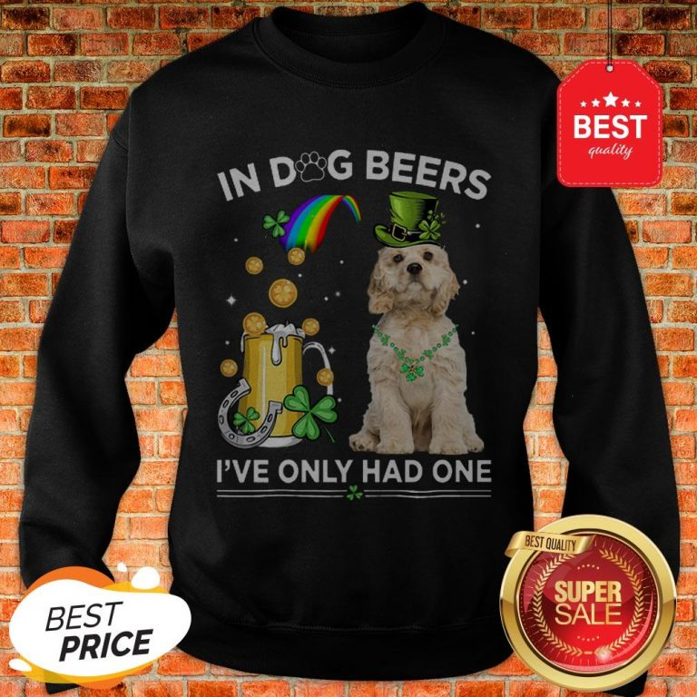 Official American Cocker Spaniel In Dog Beers I've Only Had One Sweatshirt