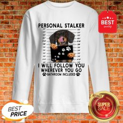 Official Dachshund Personal Stalker I Will Follow You Wherever Bathroom Sweatshirt
