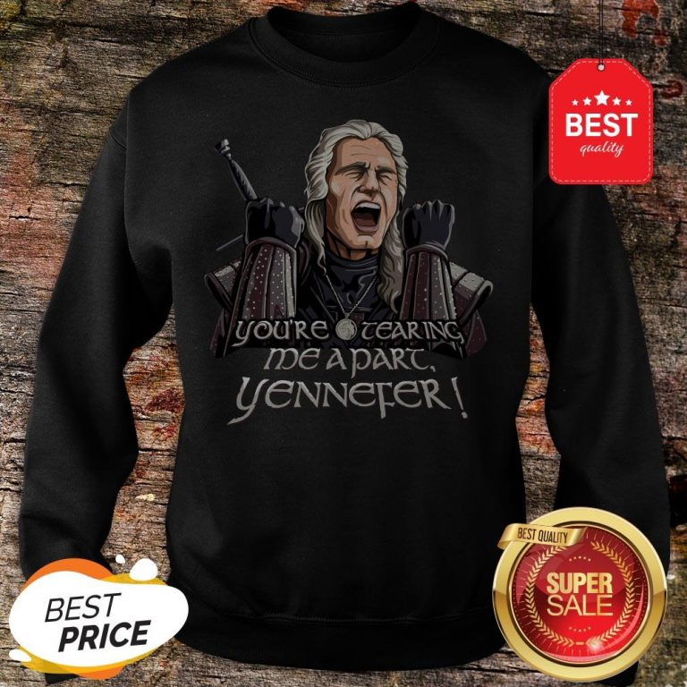 Official Geralt You're Tearing Me Apart Yennefer The Witcher Sweatshirt