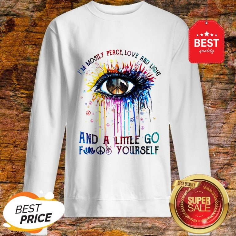 Official Eye Colors I'm Mostly Peace Love And Light And A Little Go Fuck Yourself Sweatshirt