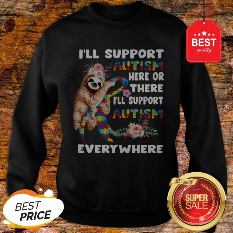 Official Flowers Sloth I'll Support Autism Here Or There Everywhere Sweatshirt