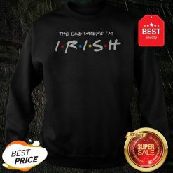 Official Friends The One Where I'm Irish St. Patrick's Day Sweatshirt