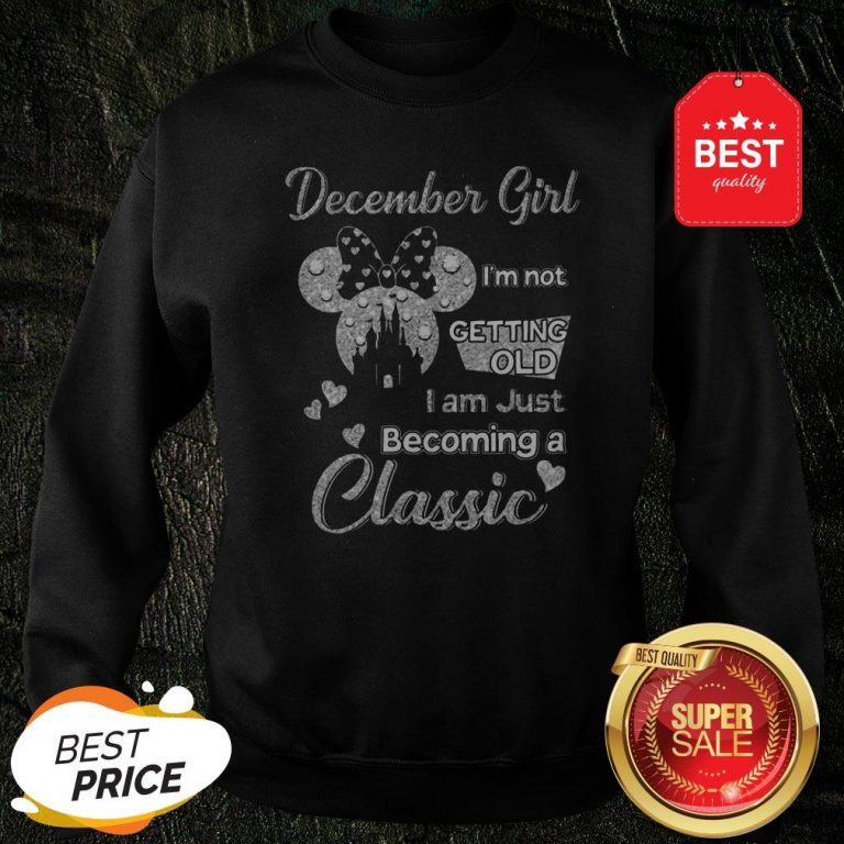 Official Diamond Minnie Mouse December Girl I'm Not Getting Old I Am Just Becoming A Classic Sweatshirt