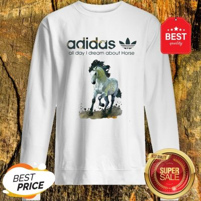 Official Addicted Adidas All Day I Dream About Horse Sweatshirt