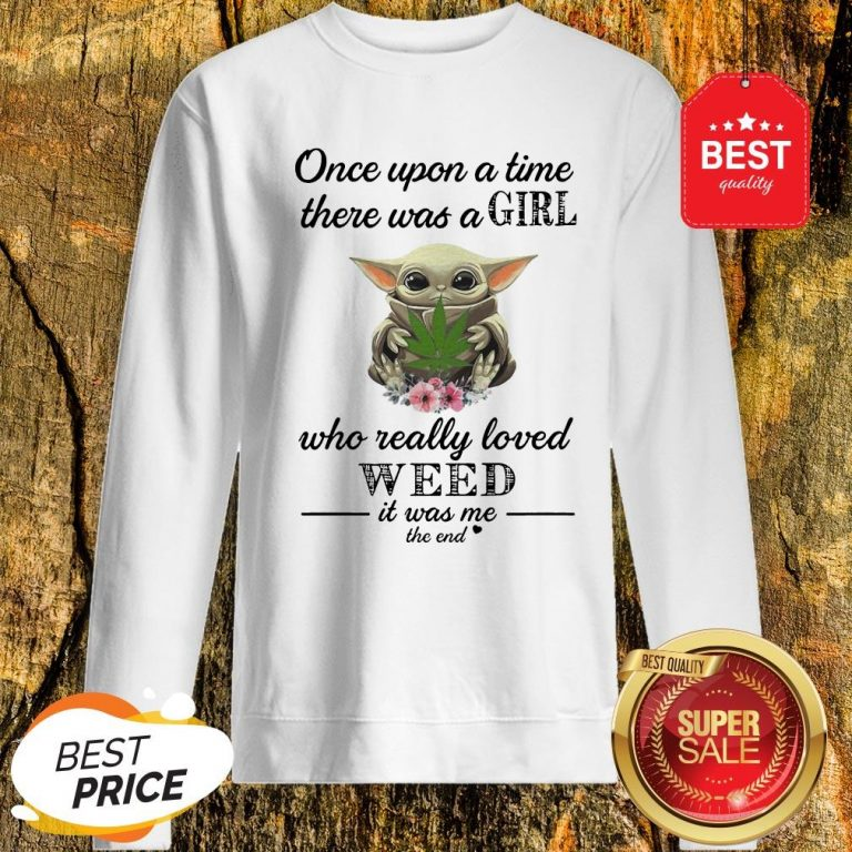Official Baby Yoda Once Upon A Time There Was A Girl Who Really Love Weed Sweatshirt