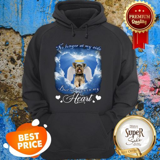 Yorkshire Terrier No Longer At My Side But Always In My Heart Hoodie