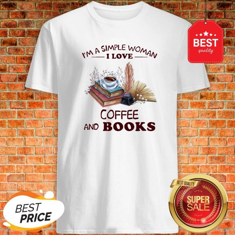Official I'm A Simple Woman I Love Coffee And Books Shirt