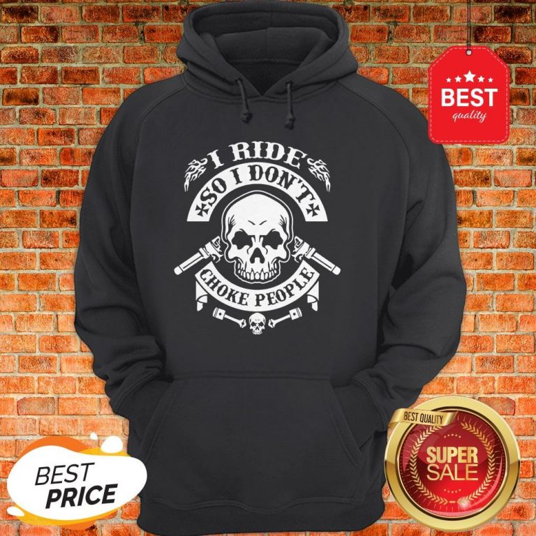 Official Skull I Ride So I Don't Choke People Hoodie