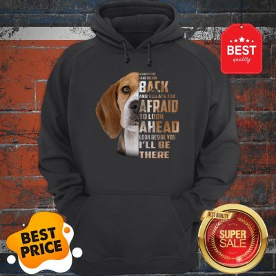Beagle When It Is Too Hard To Look Back And You Are Too Afraid Hoodie