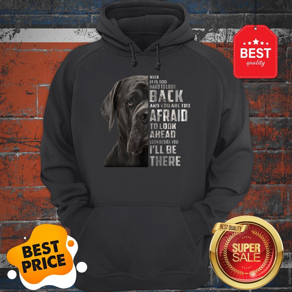Cane Corso When It Is Too Hard To Look Back And You Are Too Hoodie