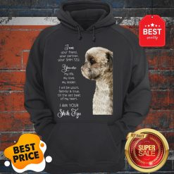 I Am Your Friend Your Partner Your Shih Tzu You Are My Life Love Hoodie