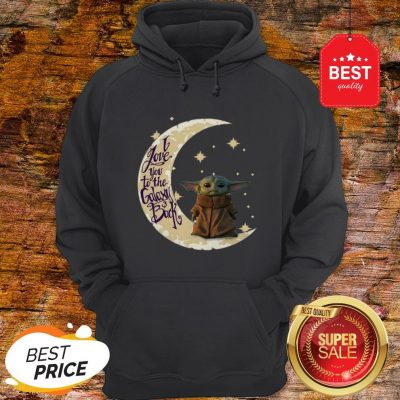 Baby Yoda Moon I Love You To The Galaxy And Back Star Wars Hoodie