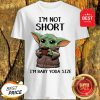 Official I'm Not Short I'm Baby Yoda Size Shirt