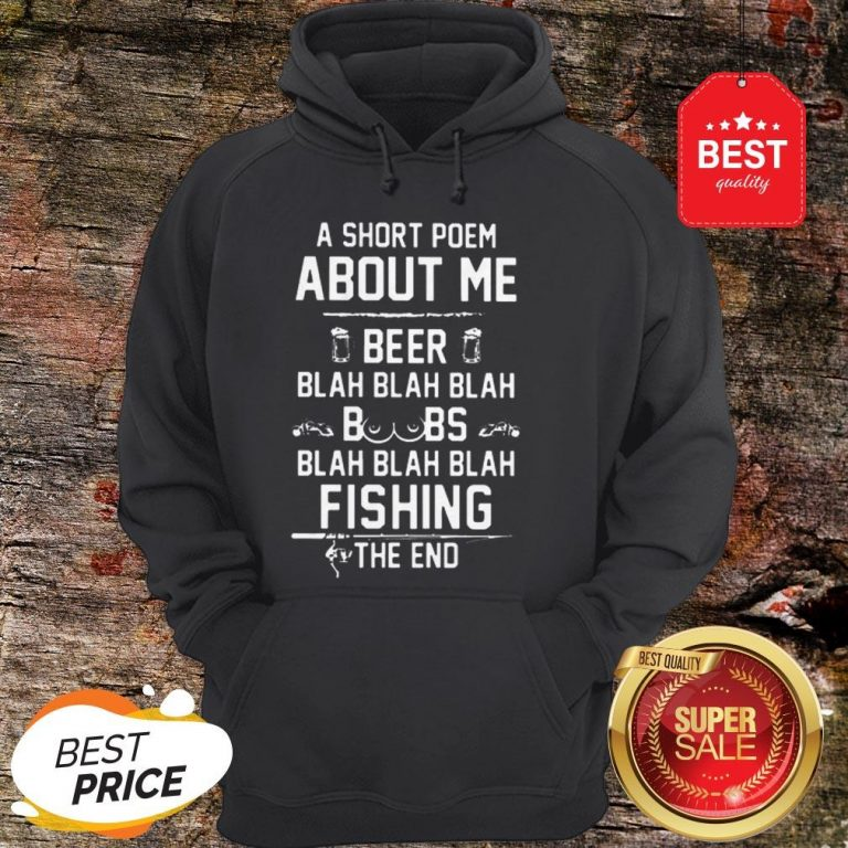 A Short Poem About Me Beer Blah Boobs Blah And Fishing The End Hoodie