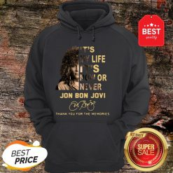 It's My Life It's Now Or Never Jon Bon Jovi Signatures Thank You For The Memories Hoodie