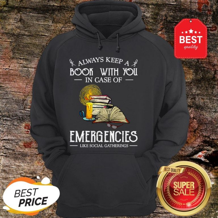 Official Always Keep A Book With You In Case Of Emergencies Social Gatherings Hoodie