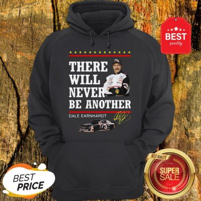 Official Dale Earnhardt There Will Never Be Another Signature Hoodie