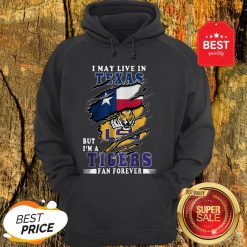 I May Live In Texas But I'm A LSU Tigers Fan Forever Hoodie