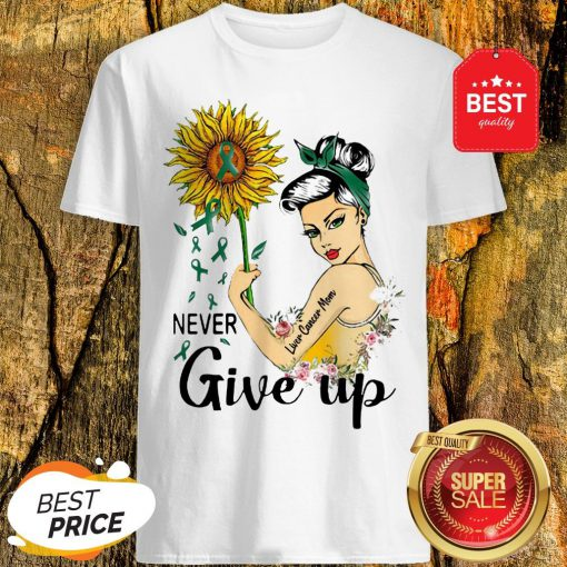 Never Give Up Liver Cancer Mom Cancer Awareness Girl Sunflower Shirt