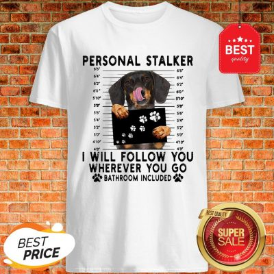 Official Dachshund Personal Stalker I Will Follow You Wherever Bathroom Shirt