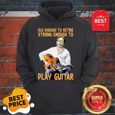 Official Old Enough To Retire Strong Enough To Play Guitar Hoodie