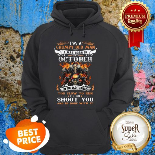 I'm A Grumpy Old Man I Was Born In October I'll Just Shoot You Hoodie