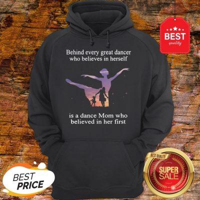 Official Behind Every Ballet Dancer Who Believes In Herself Is Ballet Mom Hoodie