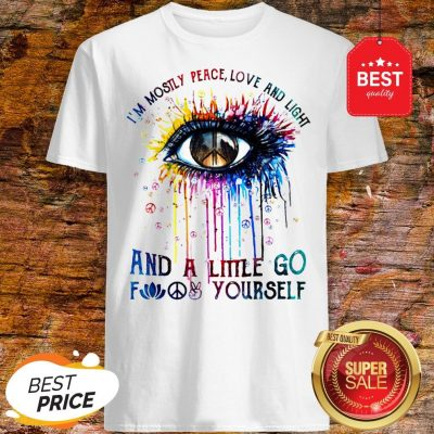 Official Eye Colors I'm Mostly Peace Love And Light And A Little Go Fuck Yourself Shirt