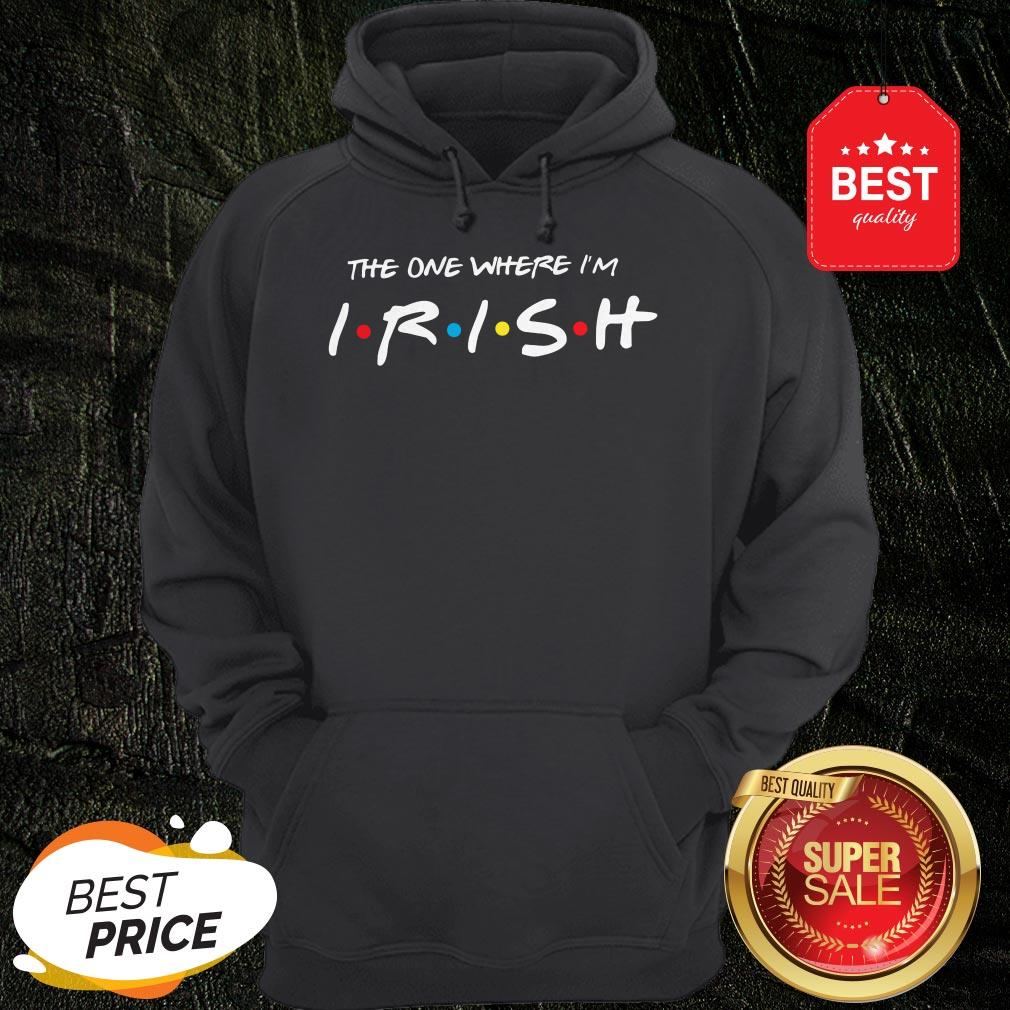 Official Friends The One Where I'm Irish St. Patrick's Day Hoodie