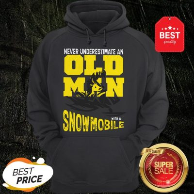 Official Never Underestimate An Old Man With A Snowmobile Hoodie