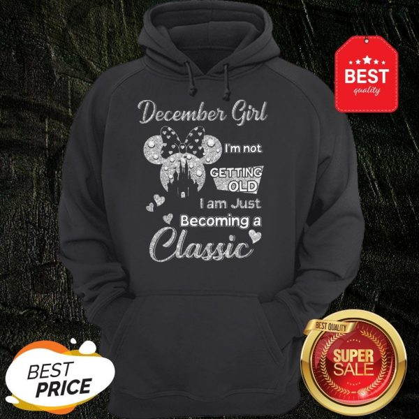 Official Diamond Minnie Mouse December Girl I'm Not Getting Old I Am Just Becoming A Classic Hoodie