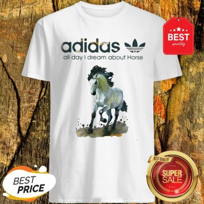 Official Addicted Adidas All Day I Dream About Horse Shirt