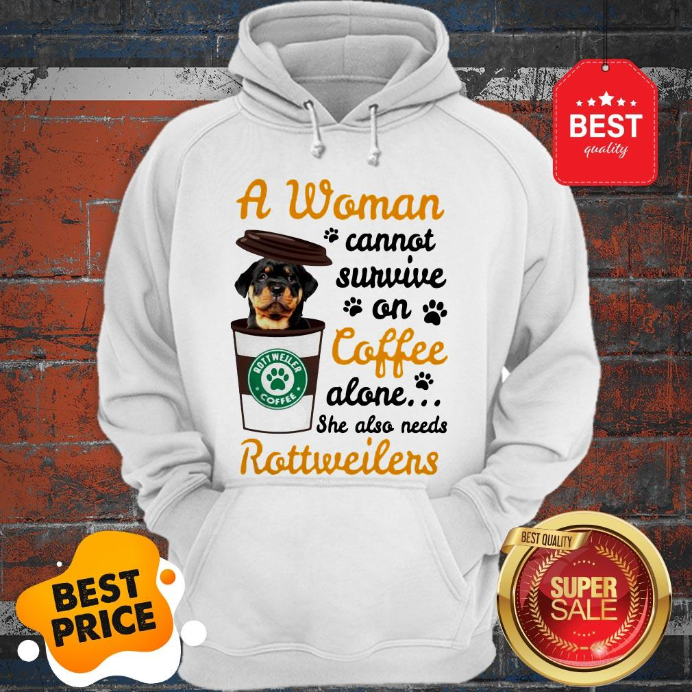 A Woman Cannot Survive On Coffee Alone She Also Rottweilers Hoodie
