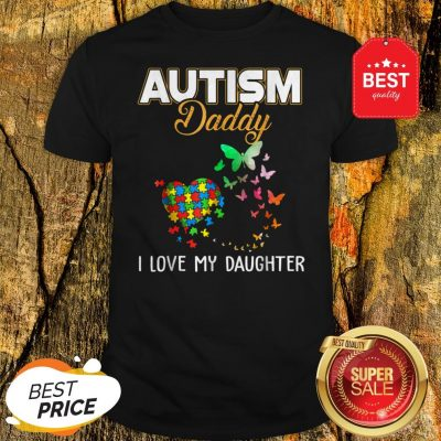 Butterfly Autism Daddy I Love My Daughter Autism Awareness Shirt