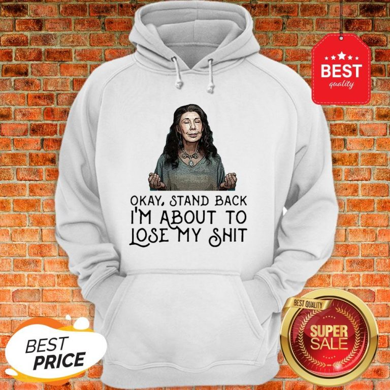 Frankie Bergstein Okay Stand Back I'm About To Lose My Shit Hoodie