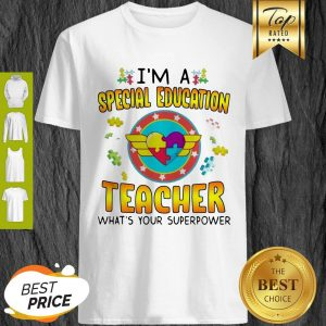 Autism I'm A Special Education Teacher What's Your Superpower Shirt