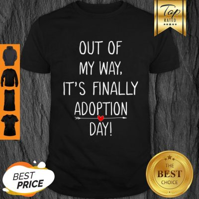 Beautiful Out Of My Way It's Finally Adoption Day For Mothers Shirt