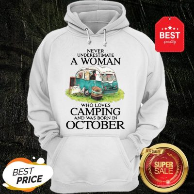 Never Underestimate A Woman Who Loves Camping And Was Born In October Hoodie