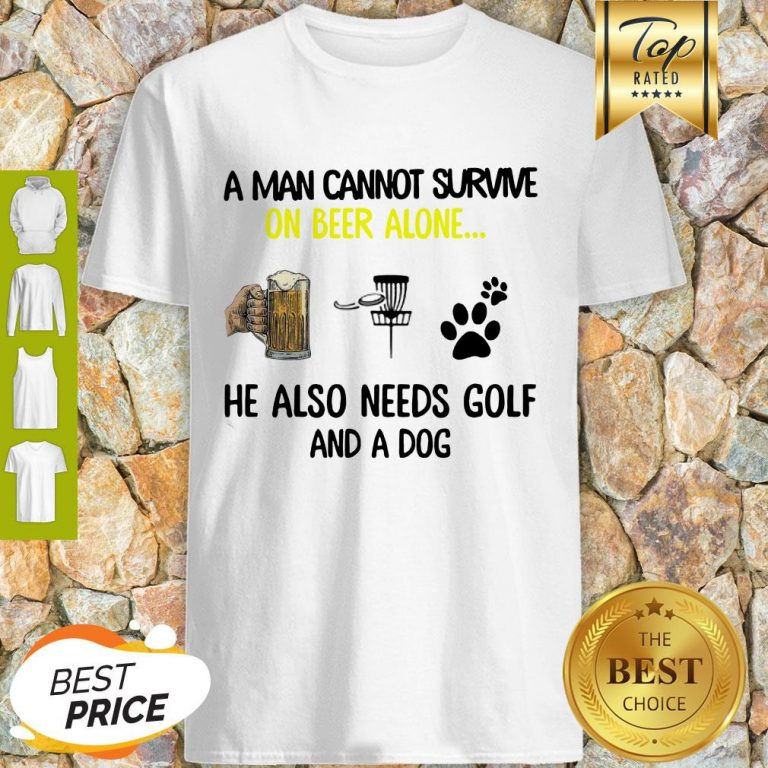 A Man Cannot Survive On Beer Alone He Also Needs Disc Golf And A Dog Shirt