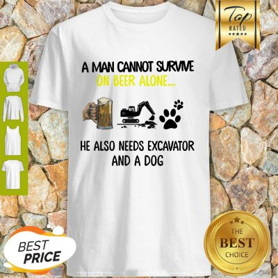 A Man Cannot Survive On Beer Alone He Also Needs Excavator And A Dog Paw Shirt