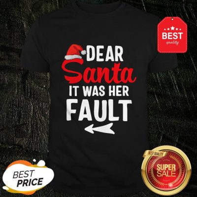 Official Christmas Couples Dear Santa It Was Her Fault Shirt