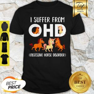 Horses I Suffer From OHD Obsessive Horse Disorder Shirt