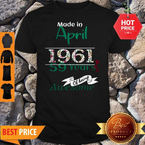 Made In April 1961 59 Years Of Being Awesome Shirt