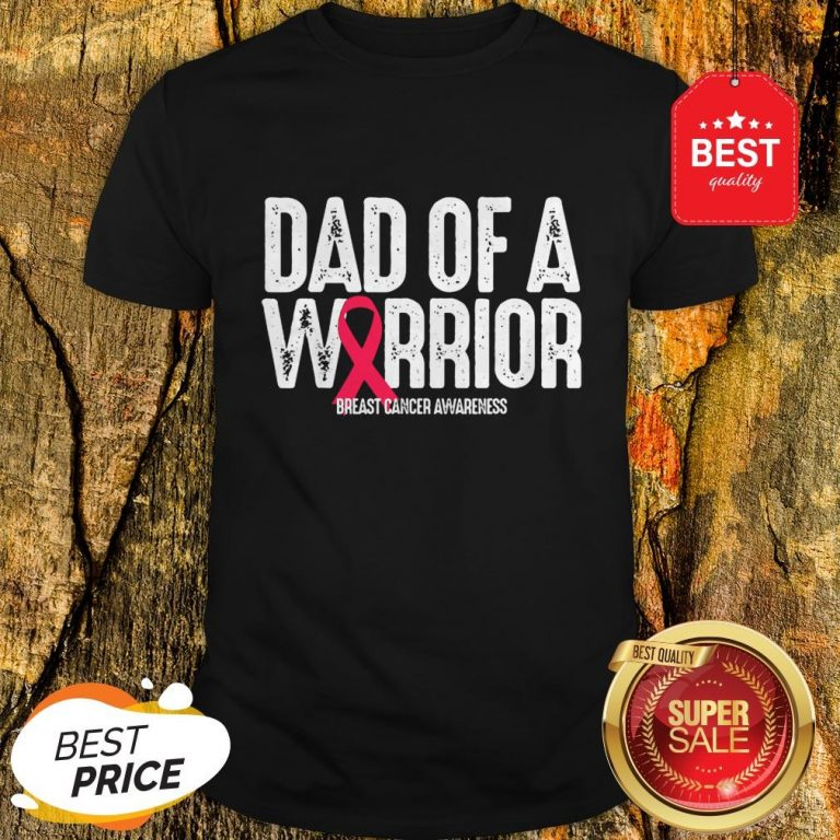 Dad Of A Warrior Breast Cancer Awareness Mens Gift Shirt